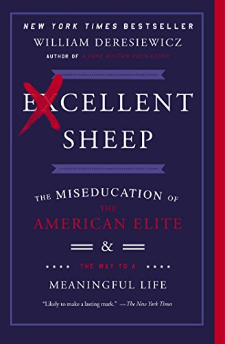 Excellent Sheep: The Miseducation of the American Elite and the Way to a Meaningful Life por William Deresiewicz
