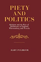Piety and Politics: Religion and the Rise of Absolutism in England, Wurttemberg and Prussia (Cambridge Paperback Library) by Mary Fulbrook (1984-01-27)