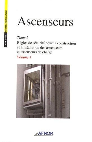 Ascenseurs 2 volumes : Tome 2, Règles de sécurité pour la construction et l'installation des ascenseurs et ascenseurs de charge par AFNOR