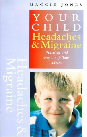 Headaches and Migraine: Practical and Easy-to-follow Advice (Your Child) by Maggie Jones (4-Mar-1999) Paperback