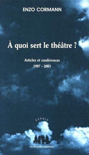 A quoi sert le théâtre ? Articles et conférences 1987-2003 par Enzo Cormann