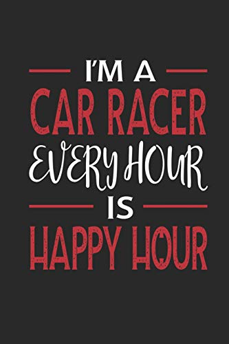I'm a Car Racer Every Hour is Happy Hour: Funny Blank Lined Journal Notebook, 120 Pages, Soft Matte Cover, 6 x 9 - Racer Jumpsuit