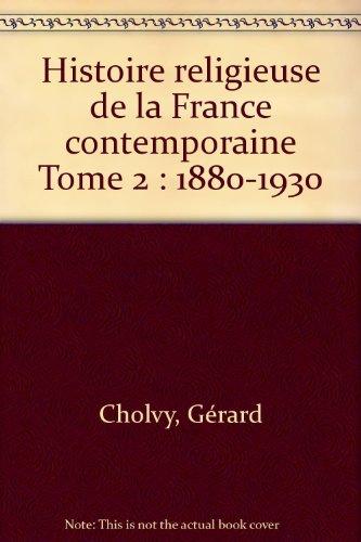 Histoire religieuse de la France contemporaine Tome 2 : 1880-1930