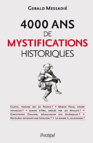 4000 ans de mystifications historiques par Gerald Messadié