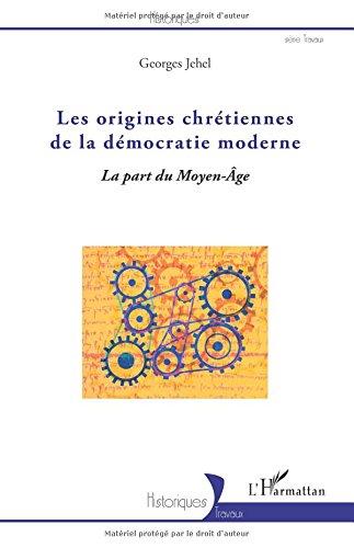 Les origines chrétiennes de la démocratie moderne: La part du Moyen - Âge