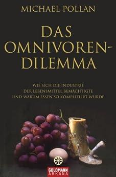 Das Omnivoren-Dilemma: Wie sich die Industrie der Lebensmittel bemächtigte und warum Essen so kompliziert wurde (German Edition) by [Pollan, Michael]