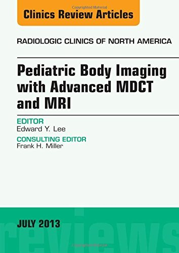 Pediatric Body Imaging with Advanced MDCT and MRI, An Issue of Radiologic Clinics of North America, 1e (The Clinics: Radiology) by Edward Y Lee (2013-09-16)