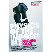 Physics of the Impossible: A Scientific Exploration of the World of Phasers, Force Fields, Teleportation and Time Travel