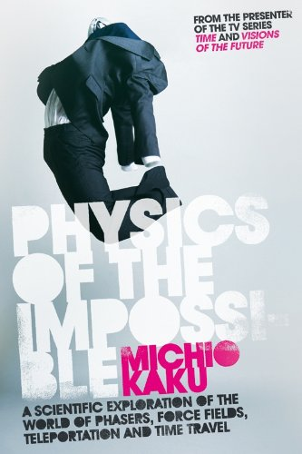 Physics of the Impossible: A Scientific Exploration of the World of Phasers, Force Fields, Teleportation and Time Travel by [Kaku, Michio]