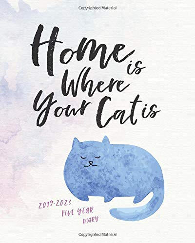 2019 - 2023 Five Year Diary; Home is Where Your Cat Is: The Cat Lover's Month to View Calendar, Schedule Planner and Appointment Diary (UK Edition) ... Organisers, and Appointment Books, Band 1)