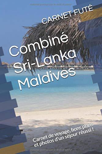 Combiné Sri Lanka Maldives: Carnet de voyage, bons plans et photos d'un séjour réussi ! par CARNET FUTÉ