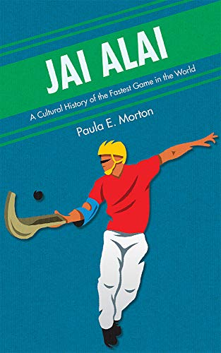 Jai Alai: A Cultural History of the Fastest Game in the World (English Edition)