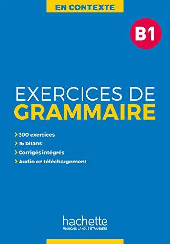 Excercises grammaire en contexte. Niveau B1. Per le Scuole superiori. Con e-book. Con espansione online: Exercices De Grammaire En Contexte B1: excercises de grammaire B1