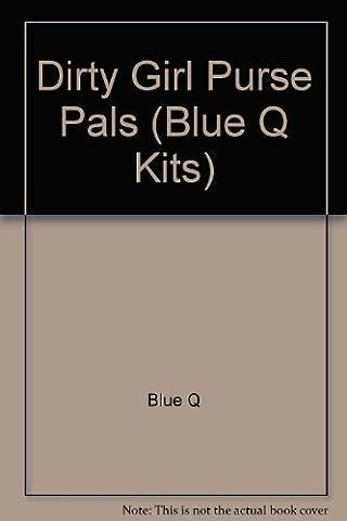 Dirty Girl Purse Pals (Blue Q Kits)