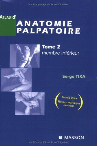 Atlas d'anatomie palpatoire : Tome 2, Membre inférieur - Investigation manuelle de surface