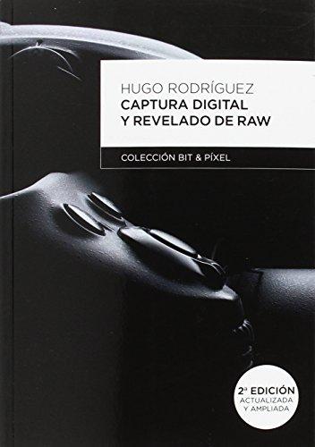 Captura digital y revelado de RAW 2º edición (BIT & PIXEL)