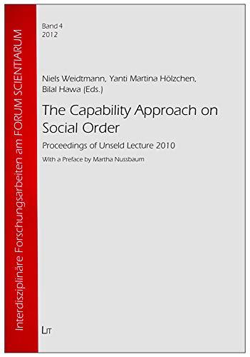 The Capability Approach on Social Order: Proceedings of Unseld Lecture 2010 (Interdisziplinäre Forschungsarbeiten am FORUM SCIENTIARUM, Band 4)