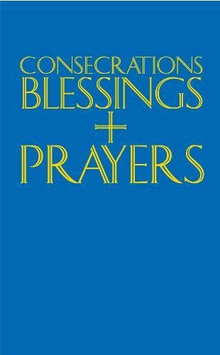 Consecrations, Blessings and Prayers: New Enlarged Edition
