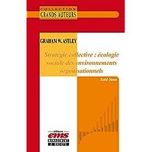 Graham W. Astley - Stratégie collective : écologie sociale des environnements organisationnels (Les Grands Auteurs)