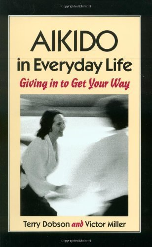 Aikido in Everyday Life: Giving in to Get Your Way by Dobson, Terry, Miller, Victor (1994) Paperback