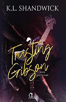 Trusting Gibson (Last score Vol. 2) di [Shandwick, K.L.]