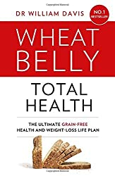 Wheat Belly Total Health: The effortless grain-free health and weight-loss plan by Dr William Davis (2015-07-02)