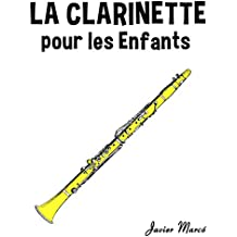 La Clarinette pour les enfants: Chants de Noël, Musique Classique, Comptines, Chansons Folklorique et Traditionnelle! (French Edition)
