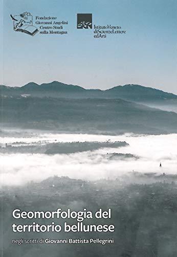 Geomorfologia del territorio bellunese. Negli scritti di Giovanni Battista Pellegrini