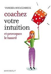 Coachez votre intuition et provoquez le hasard