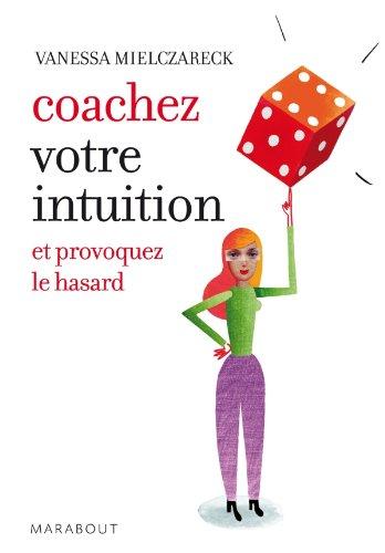 Coachez votre intuition : Et provoquez le hasard par Vanessa Mielczareck