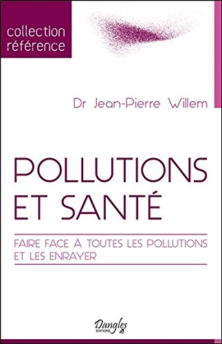 Pollutions et santé - Faire face à toutes les pollutions et les enrayer par Jean-Pierre Willem