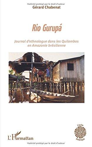 Rio Gurupá: Journal d'ethnologue dans les Quilombos en Amazonie brésilienne par Gérard Chabenat