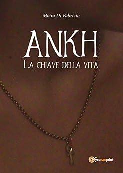 Ankh - La chiave della vita di [Moira Di Fabrizio]