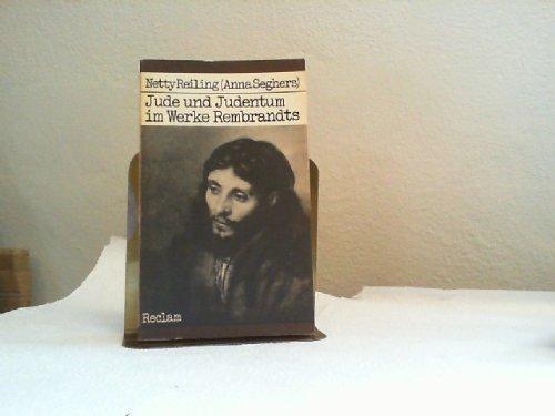 Jude und Judentum im Werke Rembrandts. Netty Reiling (Anna Seghers). [Mit e. Vorw. von Christa Wolf. Mit e. Bildanh. zsgest. von Rainer Behrends], Reclams Universal-Bibliothek ; Bd. 851 : Kunstwiss.