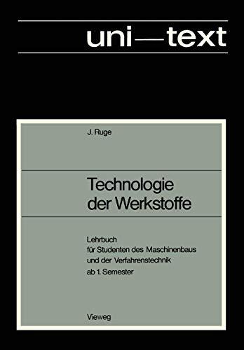 Technologie der Werkstoffe: Lehrbuch für Studenten des Maschinenbaus und der Verfahrenstechnik ab 1. Semester (uni-texte)