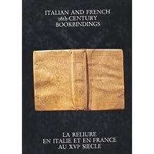 ITALIAN AND FRENCH 16TH CENTURY BOOKBINDINGS. LA RELIURE EN FRANCE ET EN ITALIE AU XVIÈME SIÈCLE