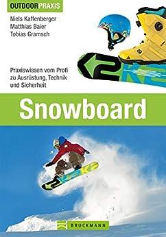 Snowboard: Praxiswissen vom Profi zu Ausrüstung, Technik und Sicherheit auf der Piste und in der Halfpipe mit vielen Tipps und Informationen auf 190 Seiten