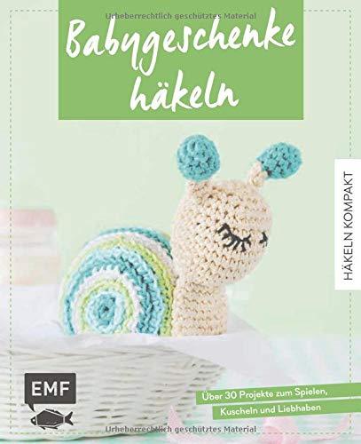 Häkeln kompakt – Babygeschenke häkeln: Über 30 Projekte zum Spielen, Kuscheln und Liebhaben