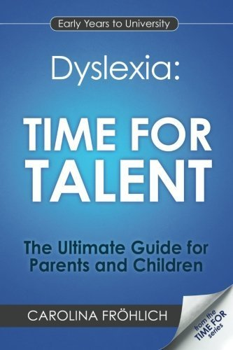 Dyslexia: Time For Talent: The Ultimate Guide for Parents and Children by Carolina Frohlich (2013-12-11)