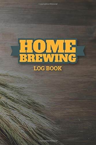 Home Brewing Logbook: Customized Blank Beer Crafting Journal Designed For Craft Beer Homebrewer ; The Essential Home Brewers Log Book For Recording ... Hops, Mash Schedule, Tasting Notes & More) (Beer Home Brewer)