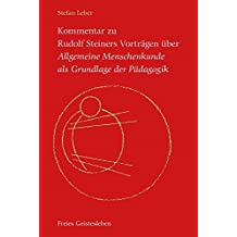 Kommentar zu Rudolf Steiners Vorträgen über Allgemeine Menschenkunde als Grundlage der Pädagogik: Der seelische, der geistige und der leibliche Gesichtspunkt
