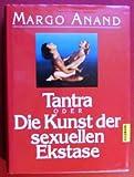 Tantra oder die Kunst der sexuellen Ekstase - Margo Anand Naslednikov