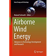 Airborne Wind Energy: Advances in Technology Development and Research (Green Energy and Technology)