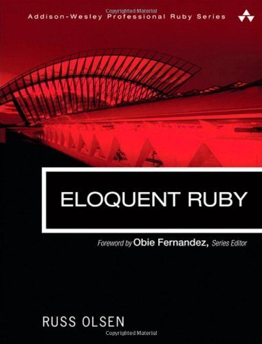 Eloquent Ruby (Addison-Wesley Professional Ruby) by Russ Olsen (2011-02-11)