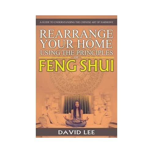 [(Rearrange Your Home Using the Principles of Feng Shui : A Guide to Understanding the Chinese Art of Harmony)] [By (author) David Lee] published on (January, 2015)