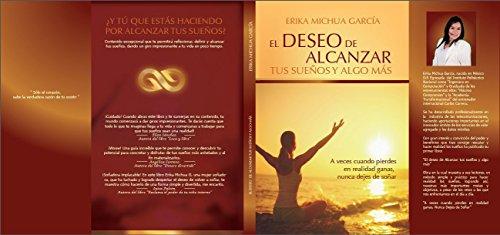 El deseo de alcanzar tus sueños y algo más.. por Erika  Michua García