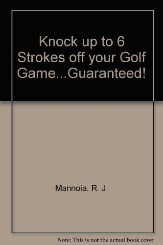 knock-up-to-6-strokes-off-your-golf-gameguaranteed
