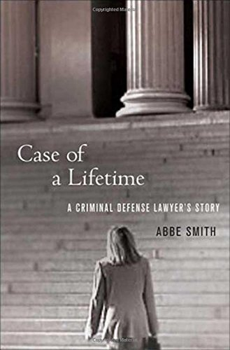 Case of a Lifetime: A Criminal Defense Lawyer's Story by Abbe Smith (2008-07-22)
