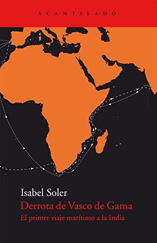 Derrota de Vasco de Gama: Primer viaje marítimo a la India (El Acantilado)