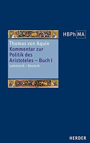 Kommentar zur Politik des Aristoteles, Buch 1 - Sententia libri Politicorum I: Lateinisch - Deutsch (Herders Bibliothek der Philosophie des Mittelalters)